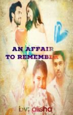 AN AFFAIR TO REMEMBER by Alishaa231