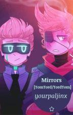 Mirrors [TomTord/TordTom] by JinxyTwinxyDoo