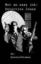 Not an easy job: Detective Jones  by Queenofdramaaa