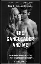 The Gangleader and Me ✅✔  (UNDER MAJOR EDITING) by FadeLove27