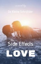 The Side Effects Of Love by DeKleineSchrijfster