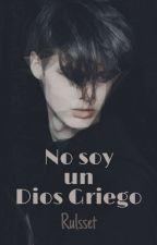 No soy un Dios Griego |✓ by Rulsset