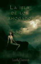 La isla de los ahogados by LadyDenna