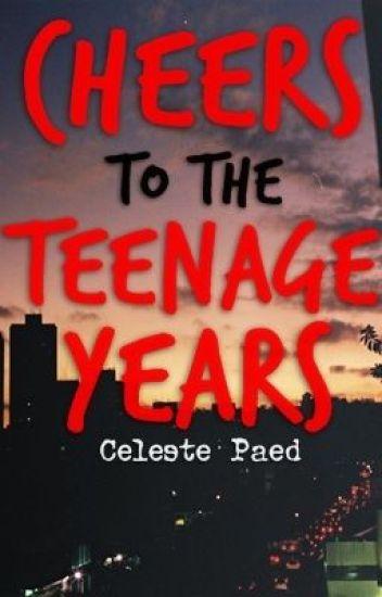 Cheers to the Teenage Years
