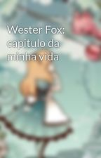 Wester Fox: capitulo da minha vida by Silenawousen