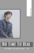 No Time To Heal [BTS J.Jk] by ahlpa_wp