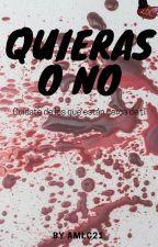 QUIERAS O NO by MarisolAMLC21