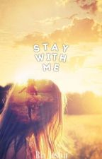 Stay With Me by Ria_Joslyn