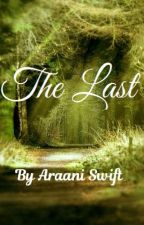 The Last by AraaniSwift