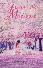 You're Mine  by Loverscar