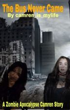 The Bus Never Came (A Camren Story) by Camren_is_mylife