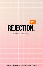 Rejection. by ThirstyLauren