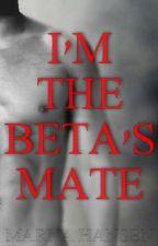 I'M THE BETA'S MATE (BOY X BOY) by SneeZlePie
