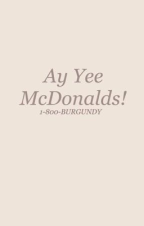 Ay Yee McDonalds! by 1-800-BURGUNDY
