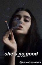 she's no good by Jennahtypesbooks