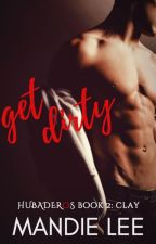 GET DIRTY (Hubaderos Book 2: Clay) by Mandie_Lee