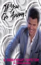 If You Go Away [Jordan Knight] #Fanfic by bonbonsandbooks