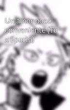 Un amor poco conveniente (Tu x Sparta) by Kirawolfy
