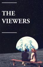 THE VIEWERS. by nerdygirlforver225