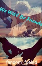 We Will Be Friends  by fandom_fueled