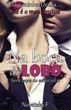 Na Boca do Lobo - Série Laços do Amor Vol 6 by Francinebn