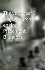 The very best 5 Major search engine Placement Blunders by antonio671