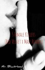 5 female killers (RED VELVET X MALE READER)  by BlackHood234