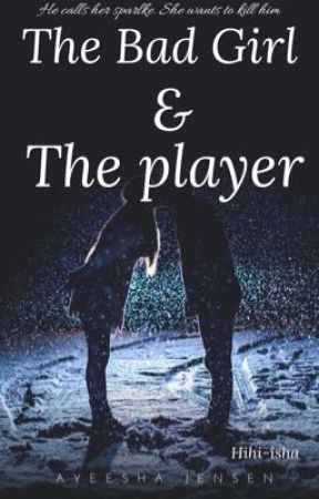 The Bad Girl And The player by Hihi-isha