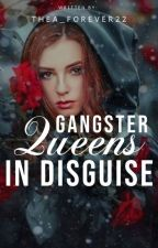Gangster Queens In Disguise by Thea_Forever22