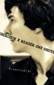 Sherlock x reader one shots by riversindigo