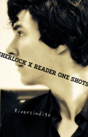 Sherlock x reader one shots