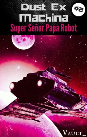 Dust Ex Machina #2 : Super Señor Papa Robot by Vault_