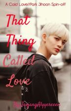 That Thing Called Love//Bae Jinyoung FF//Completed by JeojangAlyyereeen