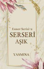 ESMER SERİSİ II - SERSERİ AŞIK by yas_mi_na