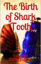 The Birth of Shark Tooth by TamunaTsertsvadze