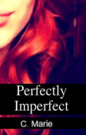 Perfectly Imperfect(ON HOLD) by Vampirecutie