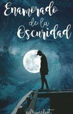 ENAMORADO DE LA OSCURIDAD  by adrynebot