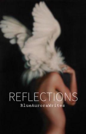 R E F L E C T I O N S by BlueAuroraWrites