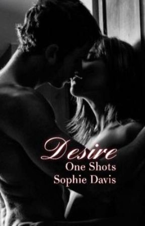 Desire One Shots! by sophie689