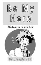 Be My Hero (Deku X Reader) by Dat_fangirl131