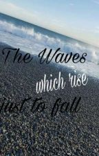 The Waves Which Rise Just To Fall by Nakits