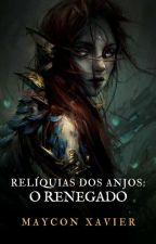 Relíquias Dos Anjos: O Renegado by Maycon-Xavier
