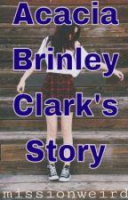 Acacia Brinley Clark's Story by missionweird