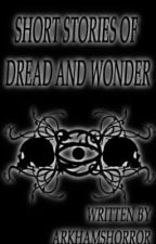 Short Stories of Dread and Wonder by ArkhamsHorror
