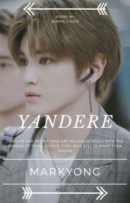 Yandere || Markyong - ✧˖°𝓶𝓪𝓻𝓴𝔂𝓸𝓷𝓰°˖✧ - Wattpad