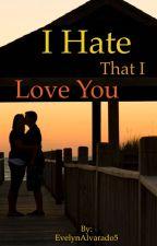 I Hate that I Love You by EvelynAlvarado5