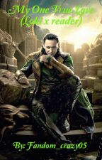 My One True Love (Loki x reader) by Fandom_crazy05