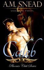 CALEB: Phoenix Club Series (VOL 2) by AMS1971