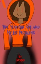 Five Year Old Art and My Life Problems by T0rdB0i