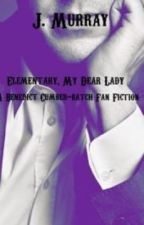 Elementary, My Dear Lady ( A Sherlock Holmes Story ) ON HOLD by PessimismAndDeath